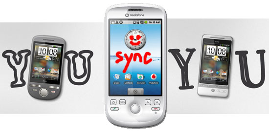 HTC Hero or HTC Tattoo and use HTC Sync to keep your data… you know… in